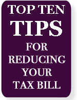 Top Ten Tips for Reducing Your Tax Bill